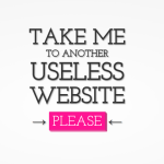 """Take me to another useless website"" Best for killing time lol"